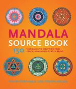 The Mandala Sourcebook : 150 Mandalas to Help You Find Peace, Awareness, and Wellbeing - David Fontana