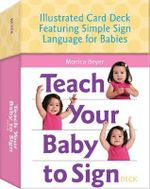 Teach Your Baby to Sign Deck : Illustrated Card Deck Featuring Simple Sign Language for Babies - Monica Beyer