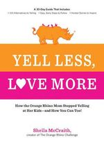 Yell Less, Love More : A 30-Day Guide That Includes: ~100 Alternatives to Yelling ~Simple, Daily Steps to Follow ~Honest Stories to Inspire - Sheila McCraith