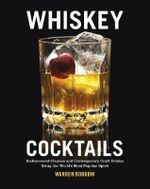 Whiskey Cocktails : Rediscovered Classics and Contemporary Craft Drinks Using the World's Most Popular Spirit - Warren Bobrow