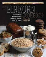 The Einkorn Cookbook : Discover the World's Purest and Most Ancient Form of Wheat: * Non-Hybridized * Easy to Digest * Nutrient-Rich * Delicious Flavor - Shanna Mallon