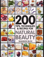 200 Tips, Techniques, and Recipes for Natural Beauty - Fair Winds Press