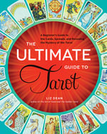 The Ultimate Guide to Tarot : A Beginner's Guide to the Cards, Spreads, and Revealing the Mystery of the Tarot - Liz Dean