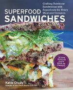 Superfood Sandwiches : Crafting Nutritious Sandwiches with Superfoods for Every Meal and Occasion - Katy Chudy