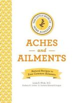 The Little Book of Home Remedies, Aches and Ailments : Natural Recipes to Ease Common Ailments - B. White Linda