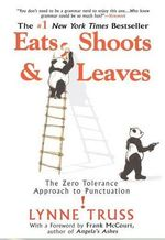 Eats, Shoots & Leaves : The Zero Tolerance Approach to Punctuation - Lynne Truss