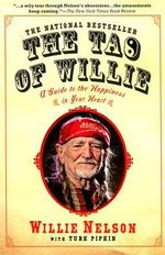 The Tao of Willie : A Guide to the Happiness in Your Heart - Willie Nelson
