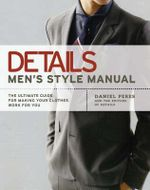 Details Men's Style Manual : The Ultimate Guide for Making Your Clothes Work for You - Daniel Peres
