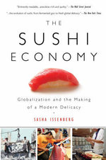The Sushi Economy : Globalization and the Making of a Modern Delicacy - Sasha Issenberg