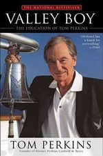Valley Boy : The Education of Tom Perkins - Tom Perkins