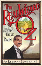 The Real Wizard of Oz : The Life and Times of L. Frank Baum - Rebecca Loncraine
