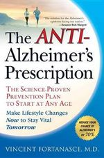 The Anti-Alzheimer's Prescription : The Science-Proven Prevention Plan to Start at Any Age - Vincent Fortanasce