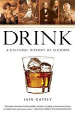 Drink : A Cultural History of Alcohol - Iain Gately