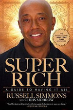 Super Rich : A Guide to Having It All - Russell Simmons