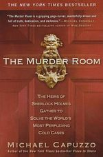 The Murder Room : The Heirs of Sherlock Holmes Gather to Solve the World's Most Perplexing Cold Cases - Michael Capuzzo