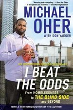 I Beat the Odds : From Homelessness, to the Blind Side, and Beyond - Michael Oher
