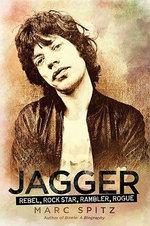 Jagger : Rebel, Rock Star, Rambler, Rogue - Marc Spitz