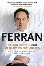 Ferran : The Inside Story of El Bulli and the Man Who Reinvented Food - Colman Andrews