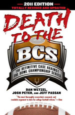 Death to the BCS : The Definitive Case Against the Bowl Championship Series - Dan Wetzel