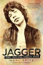 Jagger : Rebel, Rock Star, Rambler, Rogue - Marc Spitz