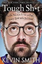 Tough Sh*t : Life Advice from a Fat, Lazy Slob Who Did Good - Kevin Smith