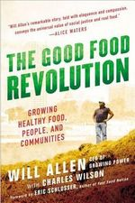 The Good Food Revolution : Growing Healthy Food, People, and Communities - Will Allen
