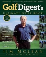 Golf Digest's Ultimate Drill Book : Over 120 Drills That Are Guaranteed to Improve Every Aspect of Your Game and Lower Your Handicap - Jim McLean