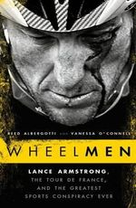 Wheelmen : Lance Armstrong, the Tour de France, and the Greatest Sports Conspiracy Ever - Reed Albergotti