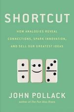 Shortcut : How Analogies Reveal Connections, Spark Innovation, and Sell Our Greatest Ideas - John Pollack