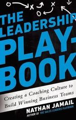The Leadership Playbook : Creating a Coaching Culture to Build Winning Business Teams - Nathan Jamail