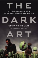The Dark Art : My Undercover Life in Global Narco-Terrorism - Edward Follis