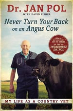 Never Turn Your Back on an Angus Cow : My Life as a Country Vet - Dr Jan Pol