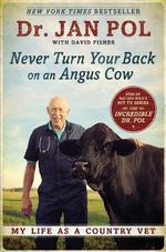 Never Turn Your Back on an Angus Cow : My Life as a Country Vet - David E. Fisher