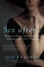 Sex After . . . Women Share How Intimacy Changes as Life Changes : Women Share How Intimacy Changes as Life Changes - Iris Krasnow
