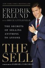 The Sell : The Secrets of Selling Anything to Anyone - Fredrik Eklund