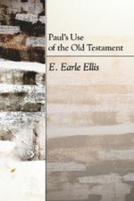 Paul's Use of the Old Testament - E Earle Ellis