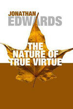 The Nature of True Virtue - Jonathan Edwards