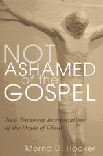 Not Ashamed of the Gospel : New Testament Interpretations of the Death of Christ - Morna D Hooker