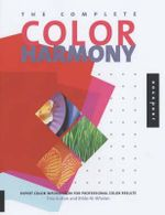 The Complete Color Harmony : Expert Colour Information for Professional Color Results - Tina Sutton