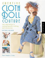 Creative Cloth Doll Couture : New Approaches to Making Beautiful Clothing and Accessories - Patti Medaris Culea