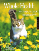 Whole Health for Happy Cats : A Guide to Keeping Your Cat Naturally Healthy, Happy, And Well-fed - Sandy Arora