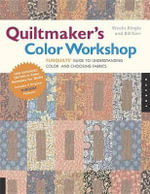 Quiltmaker's Color Workshop : Quiltmakers' Guide to Understanding Color and Choosing Fabrics - Weeks Ringle
