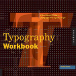 Typography Workbook : A Real-world Guide to Using Type in Graphic Design - Timothy Samara