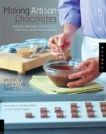 Making Artisan Chocolates : Flavour-Infused Chocolates, Truffles and Confections - Andrew Garrison Shotts