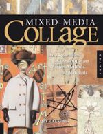 Mixed-media Collage : An Exploration of Contemporary Artists, Methods, and Materials - Holly Harrison