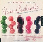 The Knitter's Guide to Yarn Cocktails : 30 Technique-expanding Recipes for Tasty Little Projects - Anastasia Blaes