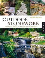 Outdoor Stonework : The Timeless, Practical, and Aesthetic Value of Stone - Laurel Saville