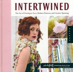 Intertwined : The Art of Handspun Yarn, Modern Patterns and Creative Spinning - Lexi Boeger