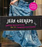 Jean Therapy : Denim Deconstruction for the Conscientious Crafter - Scatha G. Allison