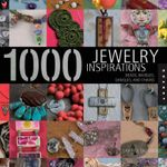 1,000 Jewelry Inspirations : Beads, Baubles, Dangles, and Chains - Sandra Salamony